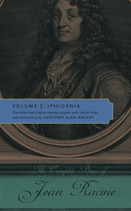The Complete Plays of Jean Racine: Volume 3: Iphigenia