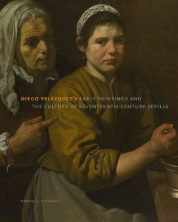 Diego Velázquez's Early Paintings and the Culture of Seventeenth-Century Seville