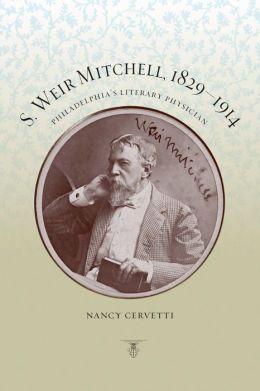 S. Weir Mitchell, 1829-1914: Philadelphia's Literary Physician