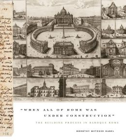 When All of Rome Was Under Construction: The Building Process in Baroque Rome