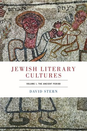 Jewish Literary Cultures, Volume 1: The Ancient Period