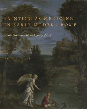 Painting as Medicine in Early Modern Rome: Giulio Mancini and the Efficacy of Art