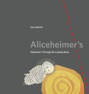 Aliceheimer's: Alzheimer's Through the Looking Glass