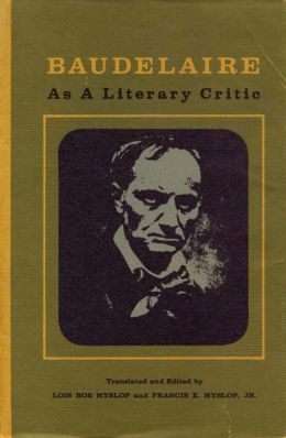 Baudelaire as a Literary Critic: Selected Essays