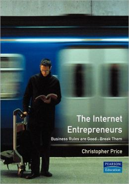 The Internet Entrepreneurs: Business Rules Are Good - Break Them