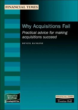 Why Acquisitions Fail: Practical Advice for Making Acquisitions Succeed