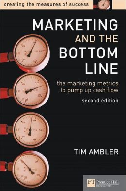 Marketing and the Bottom Line: The Marketing Metrics to Pump Up Cash Flow