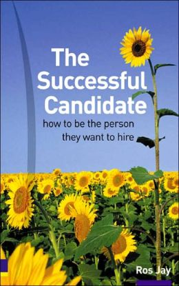 Successful Candidate: How to Be the Person They Want to Hire