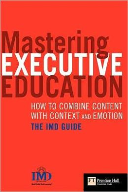 Mastering Executive Education: How to Combine Content with Context and Emotion - The IMD Guide