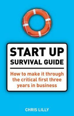 Start Up Survival Guide: What You Need to Know to Make it Through the First Three Years