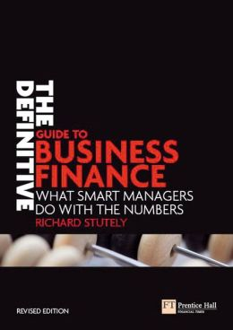 Definitive Guide to Business Finance: What Smart Managers Do with the Numbers (Financial Times Series)