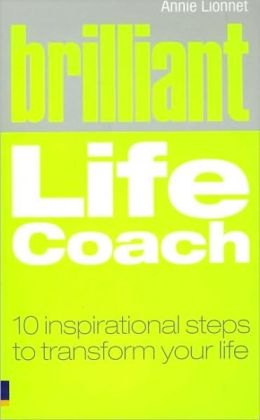 Brilliant Life Coach: Ten Inspirational Steps to Transform Your Life
