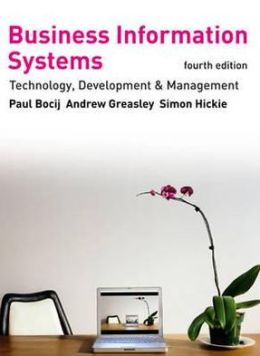 Business Information Systems, 4th edition: Technology, Development & Management for the E-Business