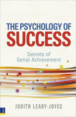 The Psychology of Success: Secrets of serial achievement