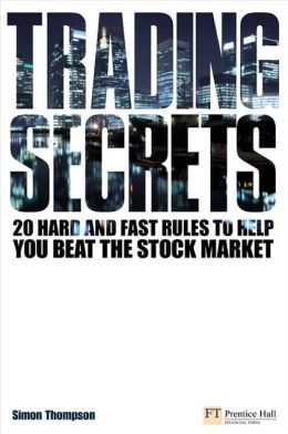 Trading Secrets: 20 Hard and Fast Rules to Help You Beat the Stock Market (Financial Times Series)