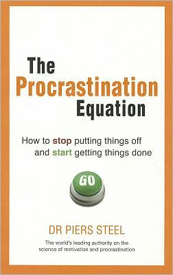 Procrastination Equation: How to Stop Putting Things Off & Start Getting Things Done