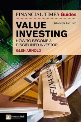 The Financial Times Guide to Value Investing: How to Become a Disciplined Investor (Financial Times Series)