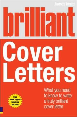 Brilliant Cover Letters: What you need to know to write a truly brilliant cover letter