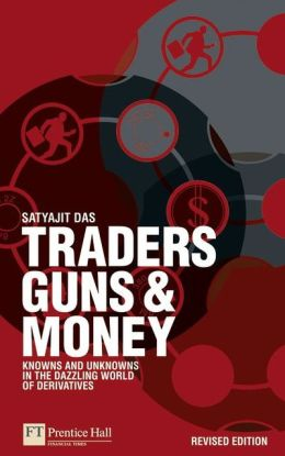 Traders, Guns and Money: Knowns and unknowns in the dazzling world of derivatives Revised edition