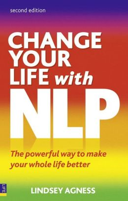 Change Your Life with NLP 2e: The Powerful Way to Make Your Whole Life Better