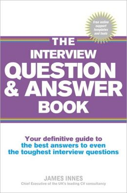 The Interview Question & Answer Book: Your definitive guide to the best answers to even the toughest interview questions