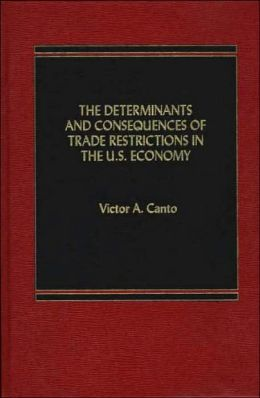 The Determinants and Consequences of Trade Restrictions in the U.S. Economy.