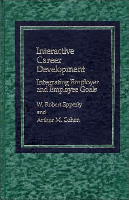 Interactive Career Development: Integrating Employer and Employee Goals