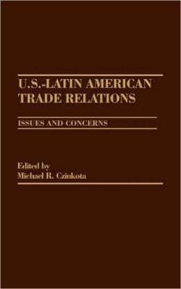 U.S.-Latin American Trade Relations: Issues and Concerns
