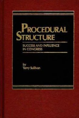 Procedural Structure: Success and Influence in Congress