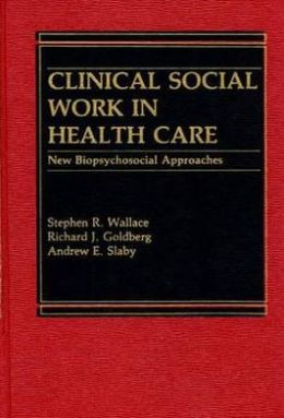 Clinical Social Work in Health Care: New Biopsychosocial Approaches