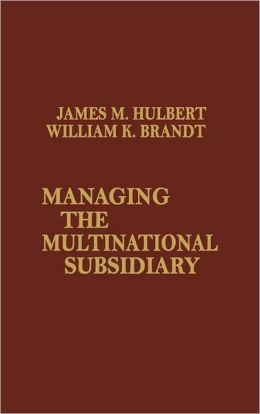 Managing The Multinational Subsidiary.
