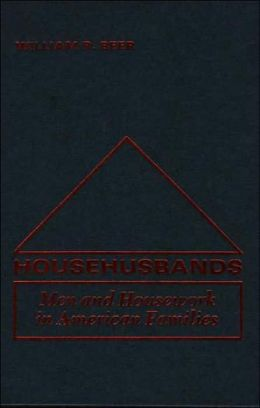 Househusbands: Men and Housework in American Families