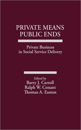 Private Means--Public Ends: Private Business in Social Service Delivery