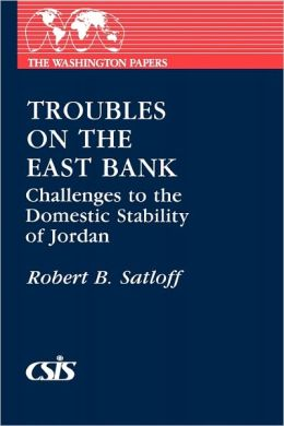 Troubles on the East Bank: Challenges to the Domestic Stability of Jordan