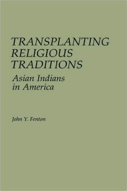 Transplanting Religious Traditions: Asian Indians in America