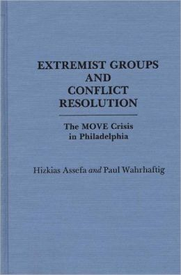 The MOVE Crisis In Philadelphia: Extremist Groups and Conflict Resolution Hizkias Assefa and Paul Wahrhaftig