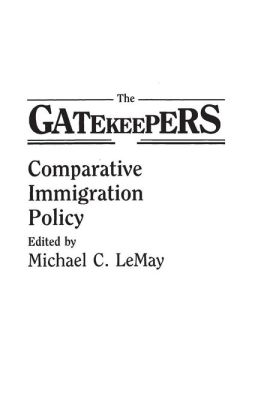 The Gatekeepers: Comparative Immigration Policy