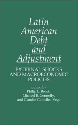 Latin American Debt and Adjustment: External Shocks and Macroeconomic Policies