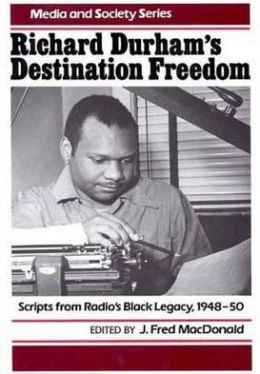 Richard Durham's Destination Freedom: Scripts From Radio's Black Legacy, 1948-50