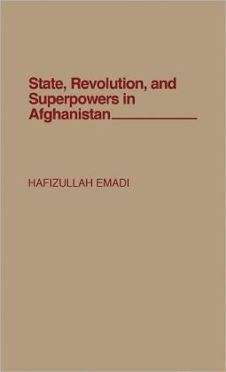 State, Revolution, And Superpowers In Afghanistan