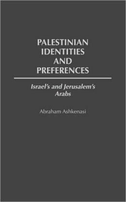 Palestinian Identities and Preferences: Israel's and Jerusalem's Arabs