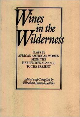 Wines in the Wilderness: Plays by African American Women from the Harlem Renaissance to the Present