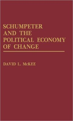 Schumpeter And The Political Economy Of Change