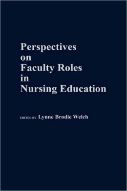 Perspectives On Faculty Roles In Nursing Education