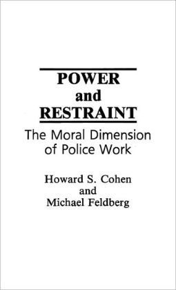 Power and Restraint: The Moral Dimension of Police Work