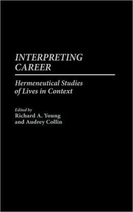 Interpreting Career: Hermeneutical Studies of Lives in Context