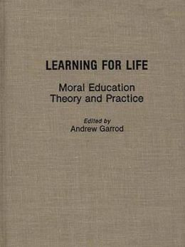 Learning for Life: Moral Education Theory and Practice