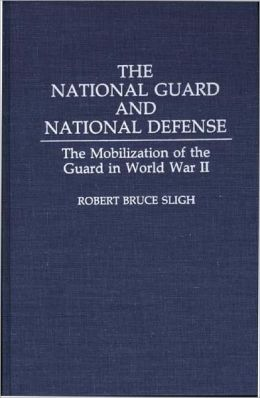 The National Guard and National Defense: The Mobilization of the Guard in World War II