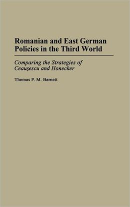 Romanian and East German Policies in the Third World: Comparing the Strategies of Ceausescu and Honecker
