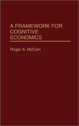 A Framework For Cognitive Economics